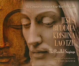 Jesus, Buddha, Krishna, Lao Tzu: The Parallel Sayings: The Common Teachings of Four World Religions