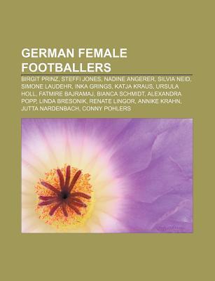 German Female Footballers: Birgit Prinz, Steffi Jones, Nadine Angerer, Silvia Neid, Simone Laudehr, Inka Grings, Katja Kraus, Ursula Holl