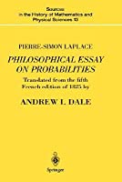 a philosophical essay on probabilities by pierre simon laplace pierre simon laplace philosophical essay on probabilities translated from the fifth french edition of