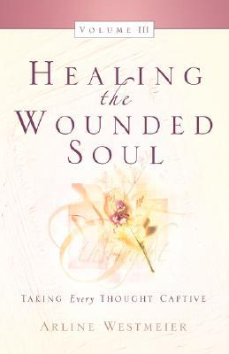 Healing the Wounded Soul, Vol. III