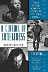 A Cinema of Loneliness: Penn, Stone, Kubrick, Scorsese, Spielberg, Altman