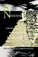 Sense Nonsense: Fundamental Propositions Not Too Good to Be True, Just Too Hard to Accept
