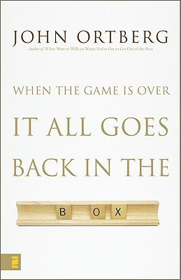 When the Game Is Over, It All G - John Ortberg