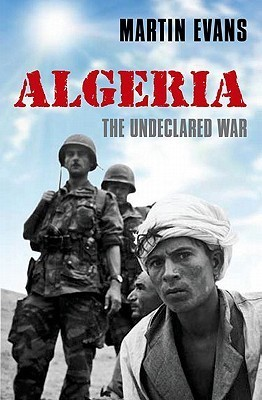 Martin Evans] Algeria France's Undeclared War