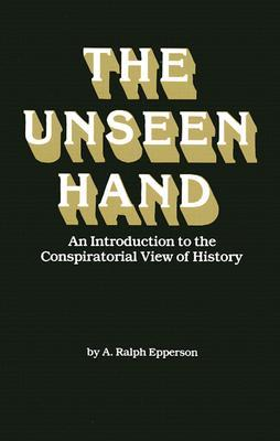 The Unseen Hand by Ralph Epperson