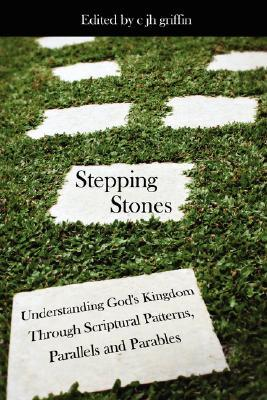 Stepping Stones: Understanding God's Kingdom Through Scriptural Patterns, Parallels and Parables