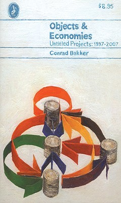 Conrad Bakker: Objects & Economies: Untitled Projects 1997-2007
