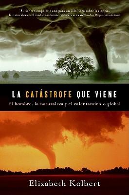 La Catastrofe Que Viene: La Naturaleza, el Hombre y Calentamiento Global Elizabeth Kolbert, Emilio G. Muñiz