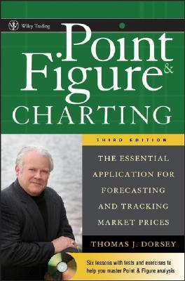 Point and Figure ChartingThe Essential Application for Forecasting and Tracking Market Prices (3rd Edition)