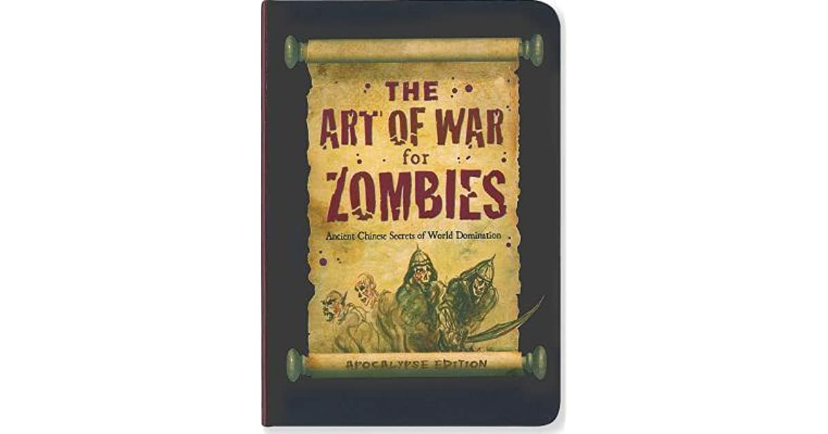 The Art of War for Zombies: Ancient Chinese Secrets of World Domination, Apocalypse Edition.