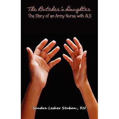 The Butcher's Daughter: The Story of an Army Nurse with ALS by