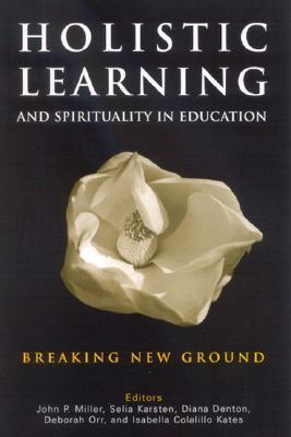 Holistic Learning And Spirituality In Education Breaking New Ground