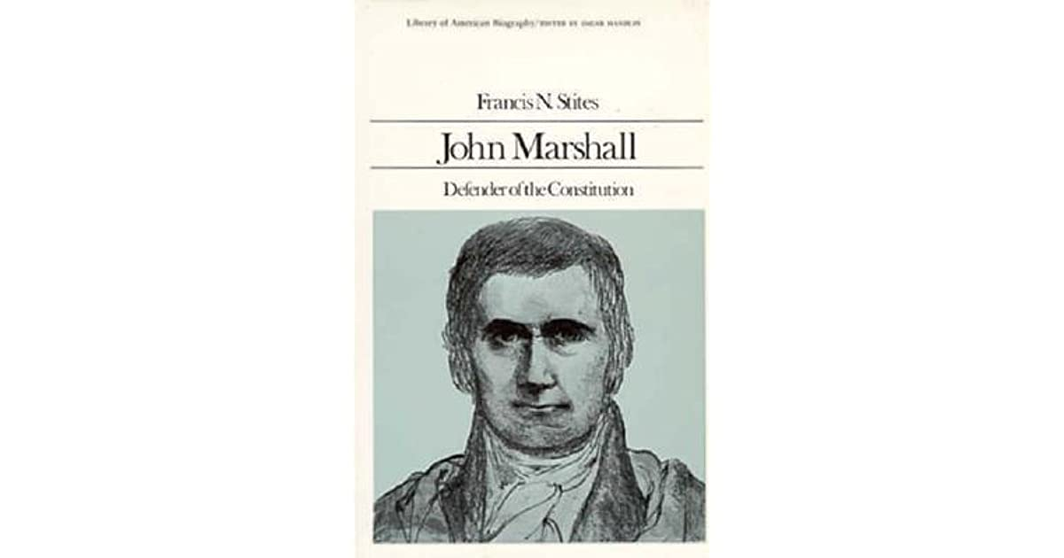 an analysis of john marshall defender of the constitution by francis n stites Definition of supreme court justices wilson and blair were signers of the constitution and members of their stites, francis n john marshall, defender of the.