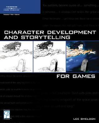 Character Development And Storytelling For Games (Premier Press 2004)