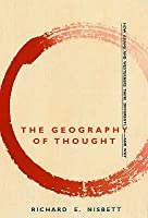 The Geography of Thought: How Asians and Westerners Think Differently-- And Why