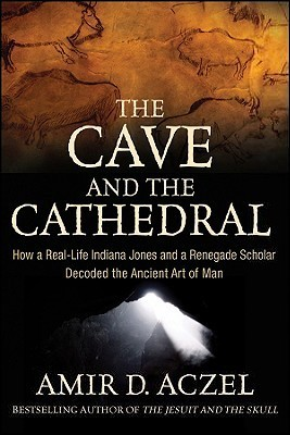 The-Cave-and-the-Cathedral-How-a-Real-Life-Indiana-Jones-and-a-Renegade-Scholar-Decoded-the-Ancient-Art-of-Man