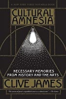 Cultural Amnesia: Necessary Memories from History and the Arts