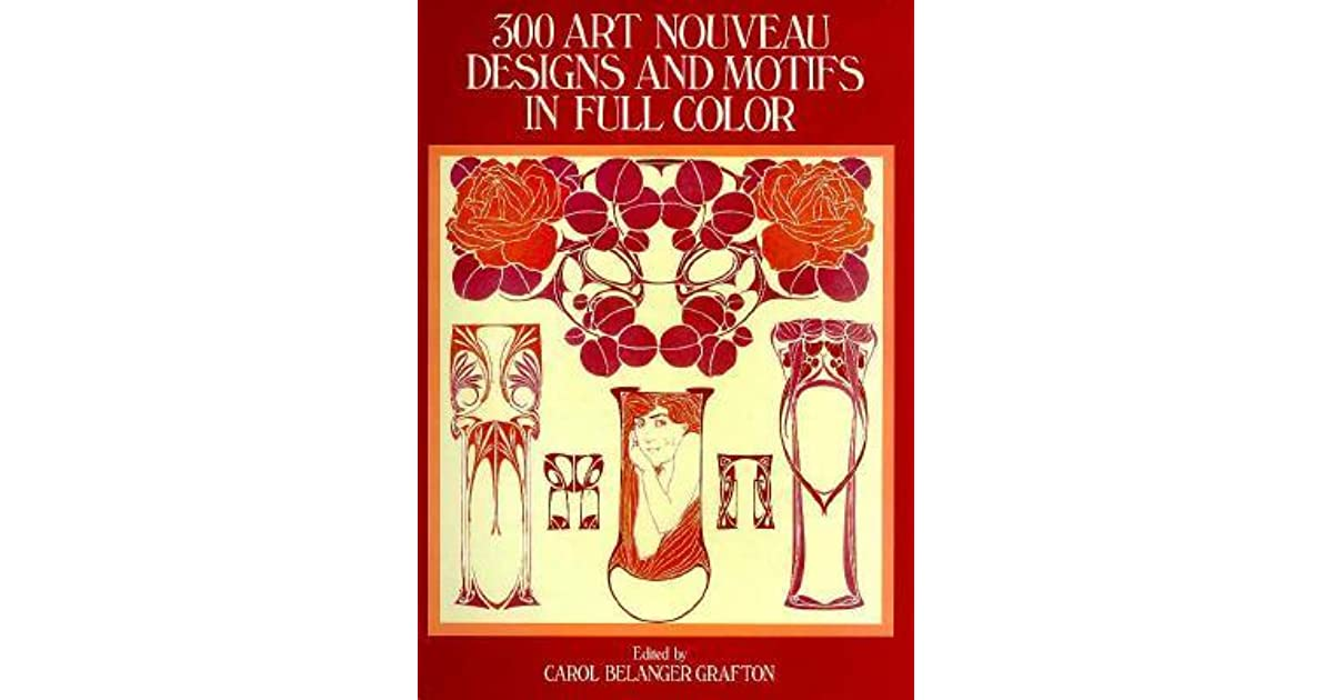 300 Art Nouveau Designs And Motifs In Full Color By Carol Belanger Grafton