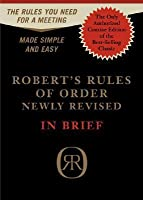 Robert's Rules of Order Newly Revised - in Brief