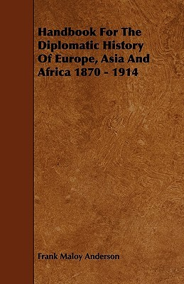 Handbook For The Diplomatic History Of Europe, Asia And Africa 1870 - 1914