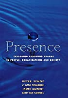 Presence: Exploring Profound Change in People, Organizations, and Society