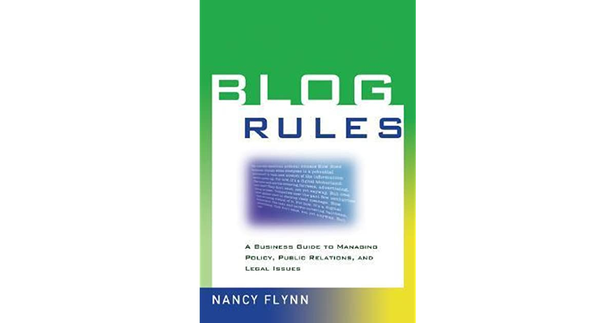 Blog Rules: A Business Guide to Managing Policy, Public Relations, and Legal Issues