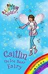 Caitlin the Ice Bear Fairy (Rainbow Magic: Magical Animals Fairies, #7)