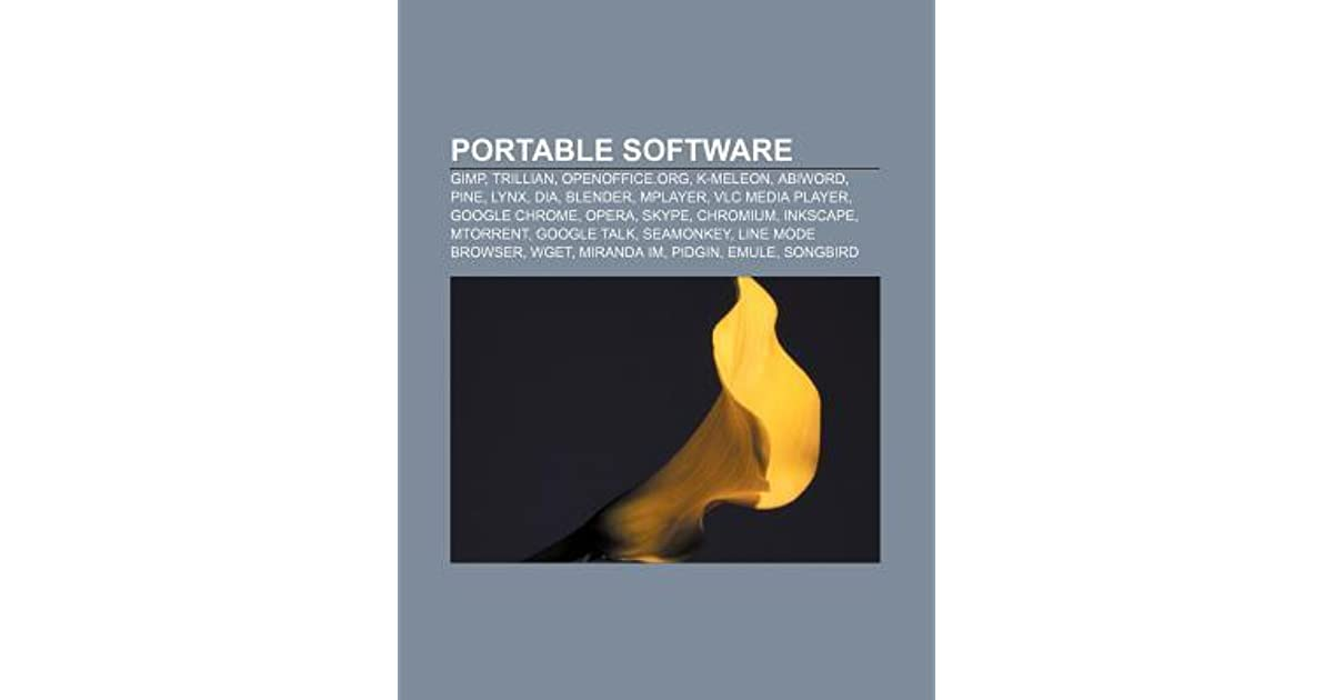 Portable Software: Gimp, Trillian, Openoffice Org, K-Meleon