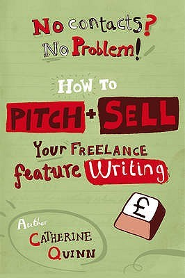No Contacts? No Problem! How To Pitch And Sell A Freelance Feature (Professional Media Practice)