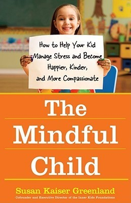 The-Mindful-Child-How-to-Help-Your-Kid-Manage-Stress-and-Become-Happier-Kinder-and-More-Compassionate