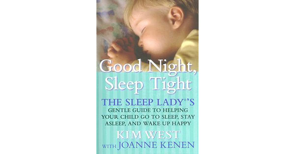 good night sleep tight the sleep ladys gentle guide to helping your child go to sleep stay asleep and wake up happy by kim west