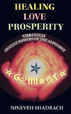 Nineveh Shadrach - Love, Healing Prosperity Through Occult Powers of the Alphabet