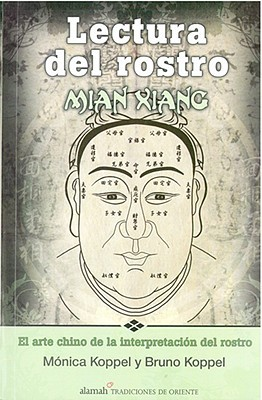 Lectura del Rostro: Mian Xiang: El Arte Chino de la Interpretacion del Rostro