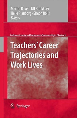 Teachers' Career Trajectories And Work Lives (Professional Learning And Development In Schools And Higher Education)