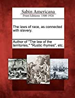 The Laws of Race, as Connected with Slavery.