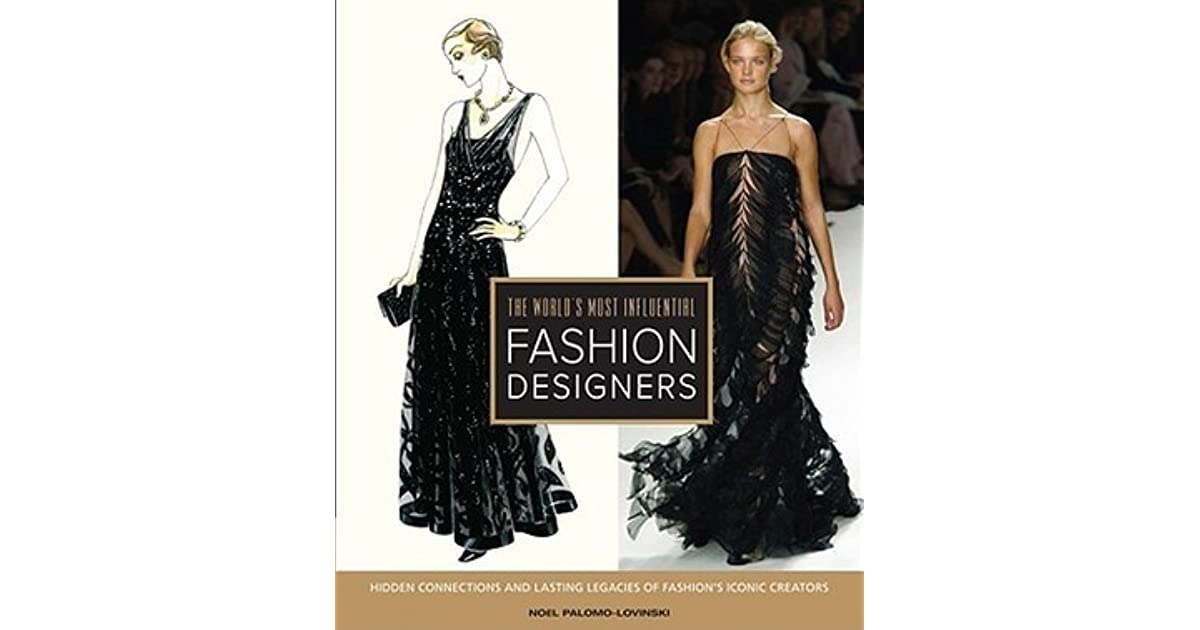 The World S Most Influential Fashion Designers Hidden Connections And Lasting Legacies Of Fashion S Iconic Creators By Noel Palomo Lovinski