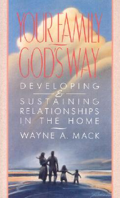 Your Family, God's Way: Developing & Sustaining Relationships in the Home