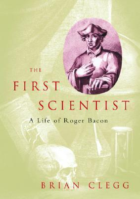 The First Scientist  A Life of Roger Bacon-Constable (2003)