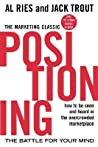 Positioning: The Battle for Your Mind: How to Be Seen and Heard in the Overcrowded Marketplace