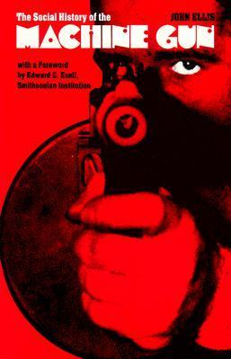 The Social History of the Machine Gun by John Ellis