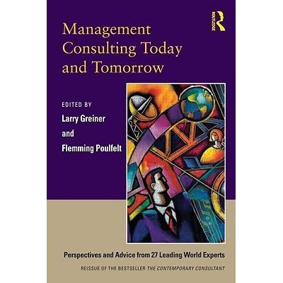 Management Consulting Today and Tomorrow: Perspectives and Advice from 27 Leading World Experts
