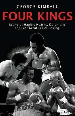 Four Kings: Leonard, Hagler, Hearns, Duran and the Last Great Era of Boxing