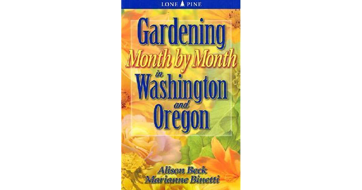 Gardening Month By Month In Washington Oregon By Alison Beck