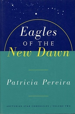 Eagles Of The New Dawn: Arcturian Star Chronicles, Volume Two