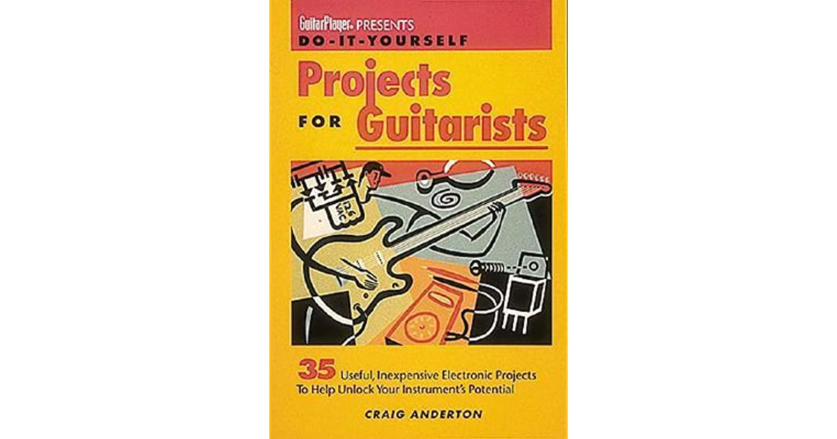 Do it yourself projects for guitarists 35 useful inexpensive do it yourself projects for guitarists 35 useful inexpensive electronic projects that help you unlock your instruments potential by craig anderton solutioingenieria Gallery