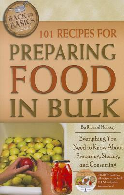 101 Recipes for Preparing Food in Bulk Everything You Need to Know about Preparing, Storing, and Consuming