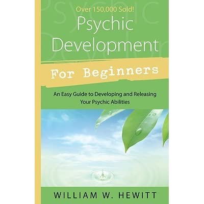 Psychic Development for Beginners An Easy Guide to Developing and Releasing Your Psychic Abilities