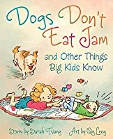Dogs Don't Eat Jam: And Other Things Big Kids Know