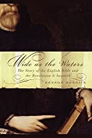 Wide as the Waters: The Story of the English Bible & the Revolution it Inspired
