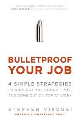 Bulletproof-Your-Job-4-Simple-Strategies-to-Ride-Out-the-Rough-Times-and-Come-Out-On-Top-at-Work